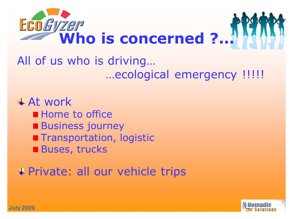 July 2009 All of us who is driving… …ecological emergency !!!!.