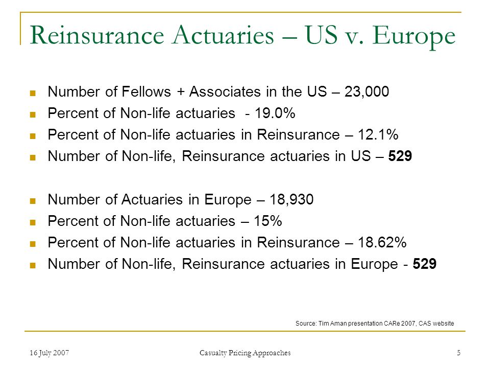 16 July 2007 Casualty Pricing Approaches 5 Reinsurance Actuaries – US v.