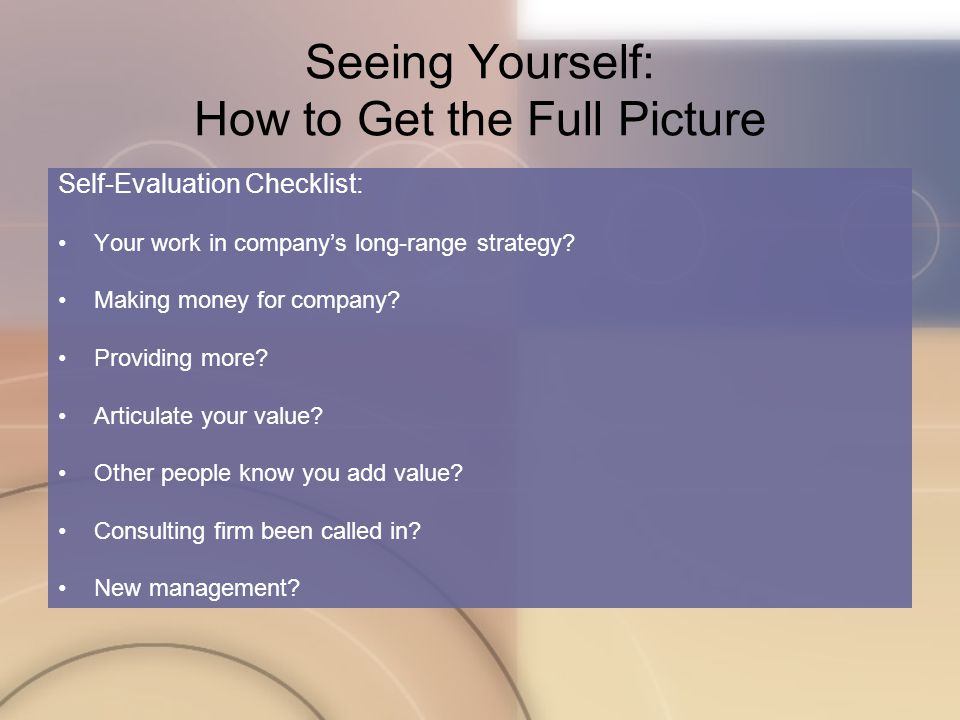 Seeing Yourself: How to Get the Full Picture Self-Evaluation Checklist: Your work in company's long-range strategy.