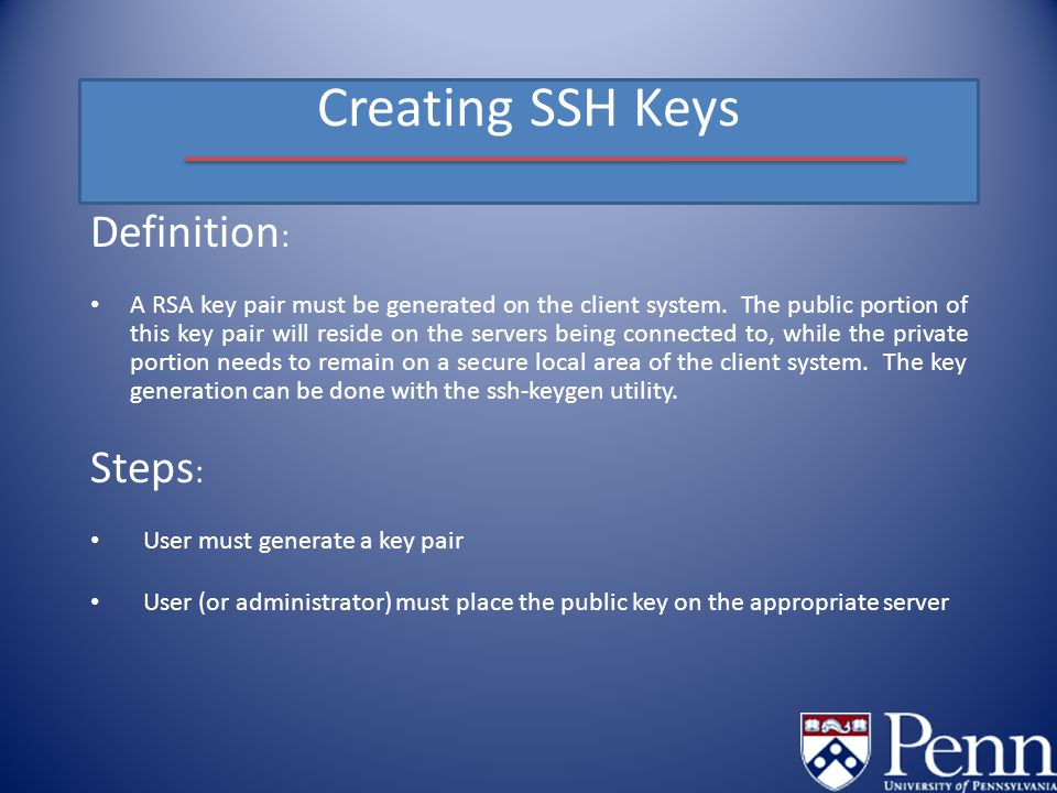 Creating SSH Keys Definition : A RSA key pair must be generated on the client system.