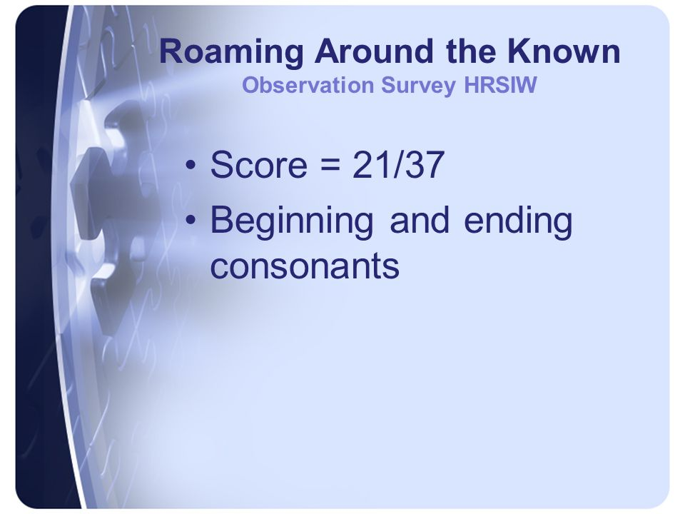 Roaming Around the Known Observation Survey HRSIW Score = 21/37 Beginning and ending consonants