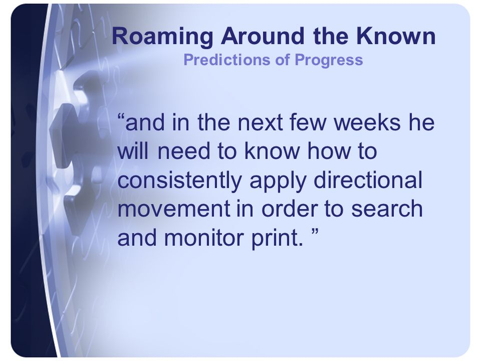 Roaming Around the Known Predictions of Progress and in the next few weeks he will need to know how to consistently apply directional movement in order to search and monitor print.