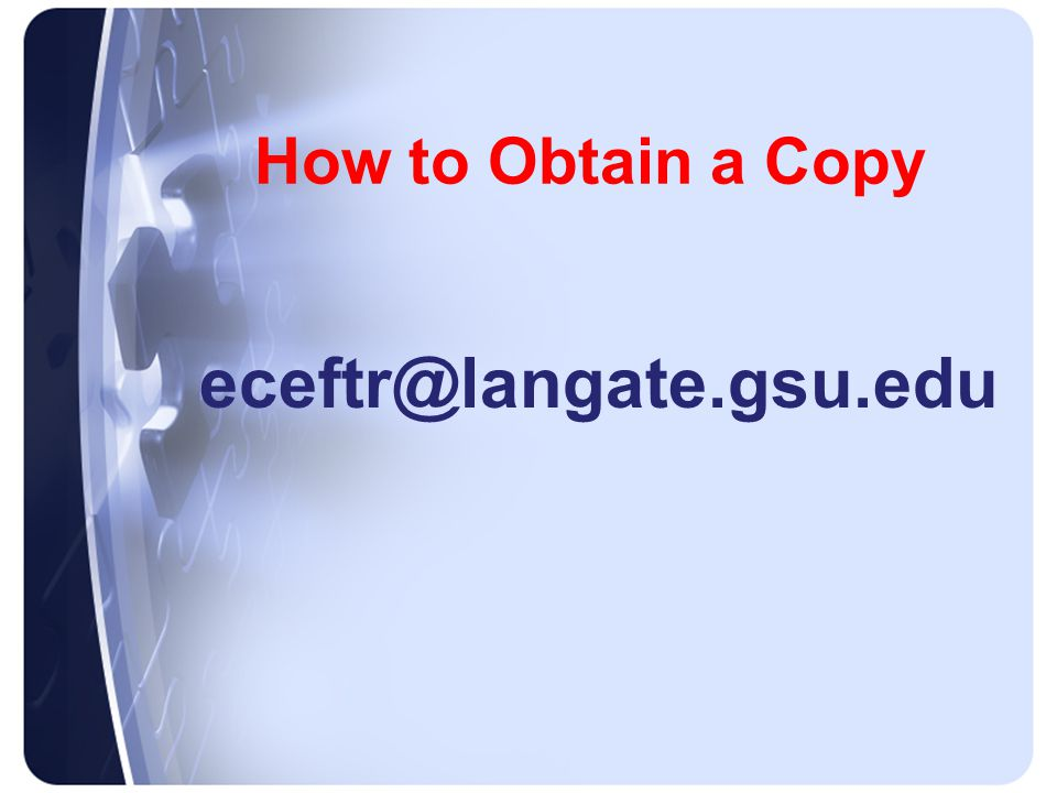 How to Obtain a Copy eceftr@langate.gsu.edu