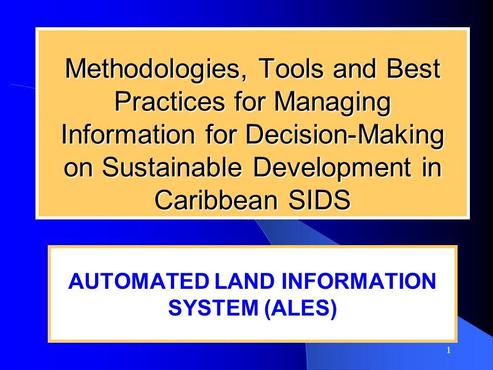 1 Methodologies, Tools and Best Practices for Managing Information for Decision-Making on Sustainable Development in Caribbean SIDS AUTOMATED LAND INFORMATION SYSTEM (ALES)