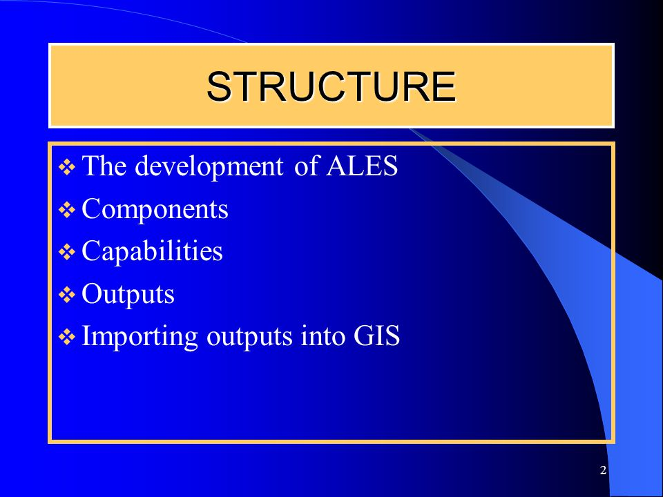 2 STRUCTURE  The development of ALES  Components  Capabilities  Outputs  Importing outputs into GIS