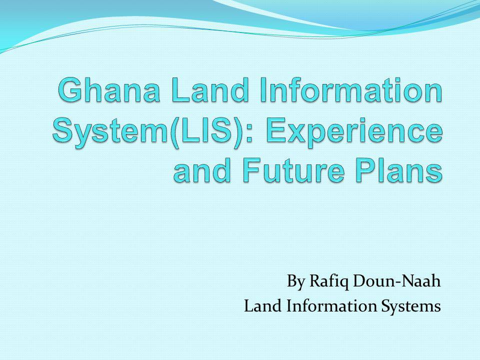 By Rafiq Doun-Naah Land Information Systems