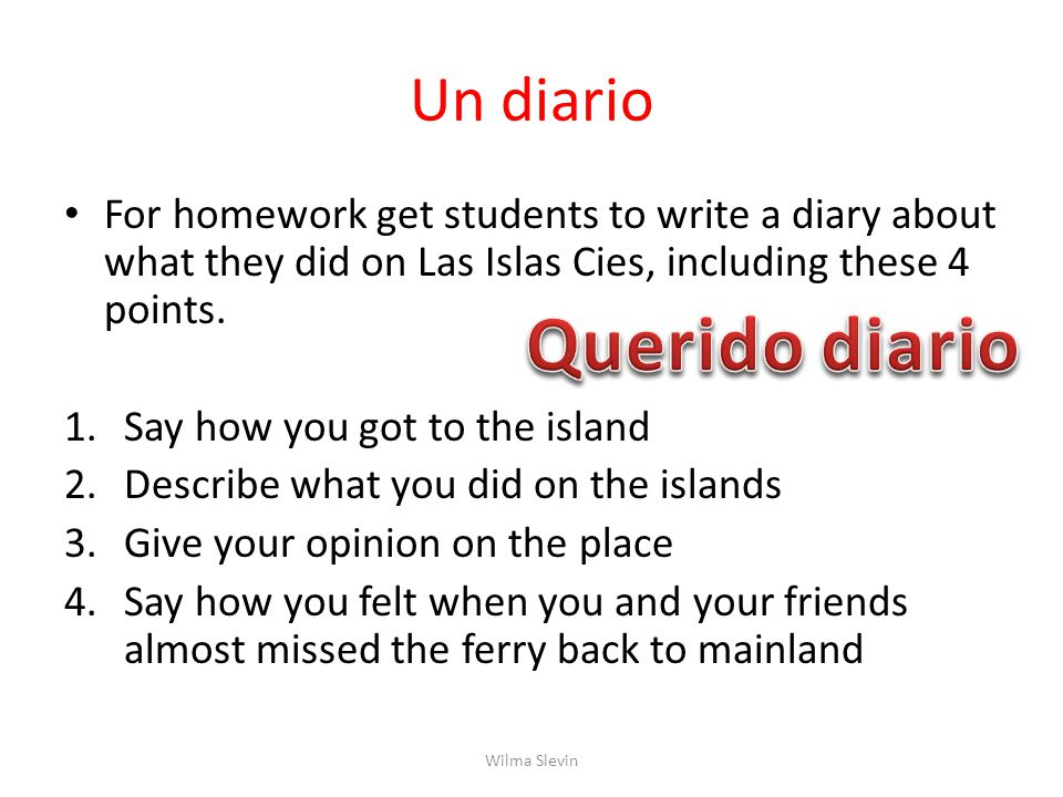 Un diario For homework get students to write a diary about what they did on Las Islas Cies, including these 4 points.