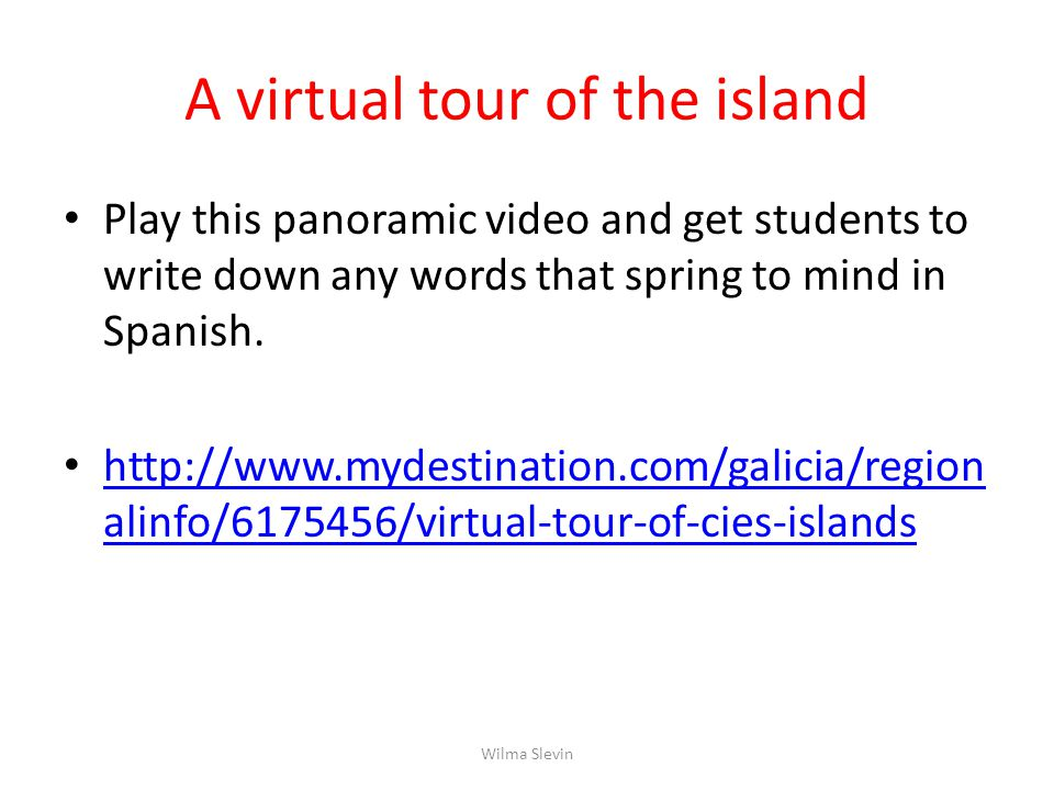 A virtual tour of the island Play this panoramic video and get students to write down any words that spring to mind in Spanish.
