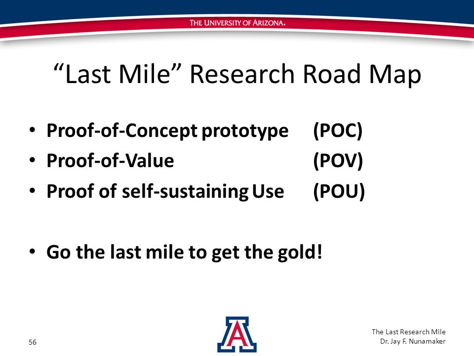 Last Mile Research Road Map Proof-of-Concept prototype(POC) Proof-of-Value (POV) Proof of self-sustaining Use(POU) Go the last mile to get the gold.