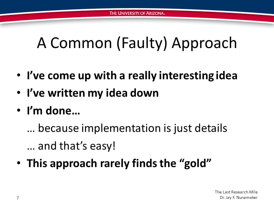 A Common (Faulty) Approach I've come up with a really interesting idea I've written my idea down I'm done… … because implementation is just details … and that's easy.