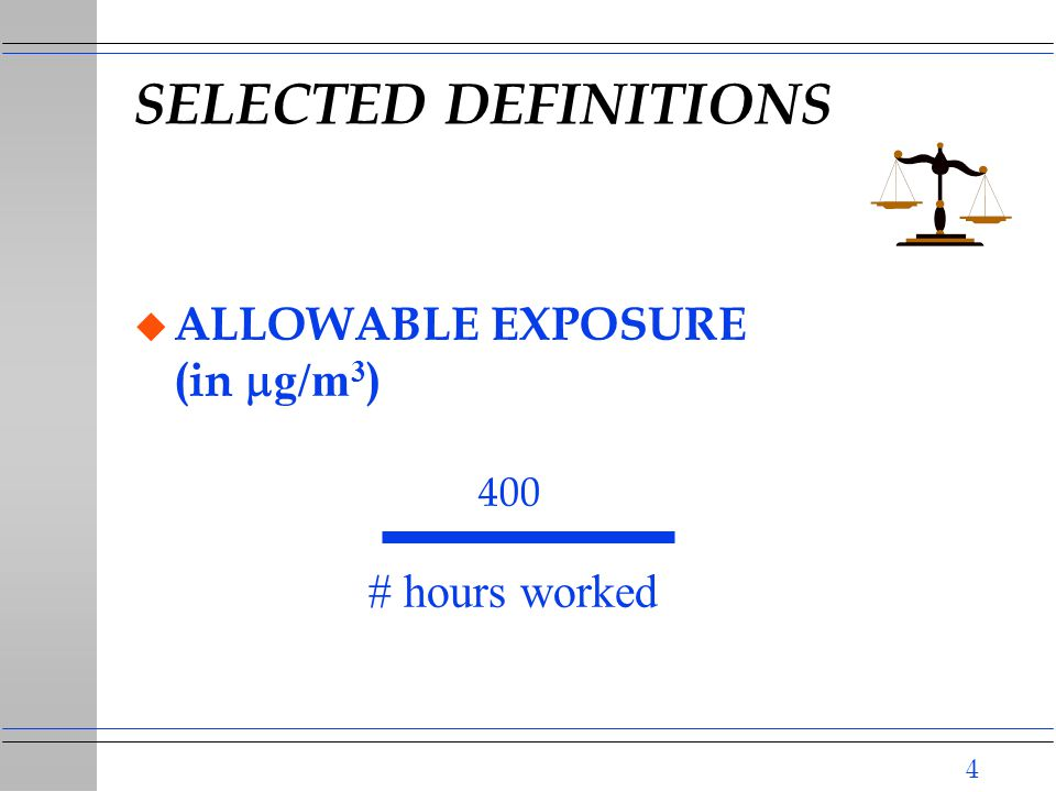 4 SELECTED DEFINITIONS  ALLOWABLE EXPOSURE (in  g/m 3 ) 400 # hours worked