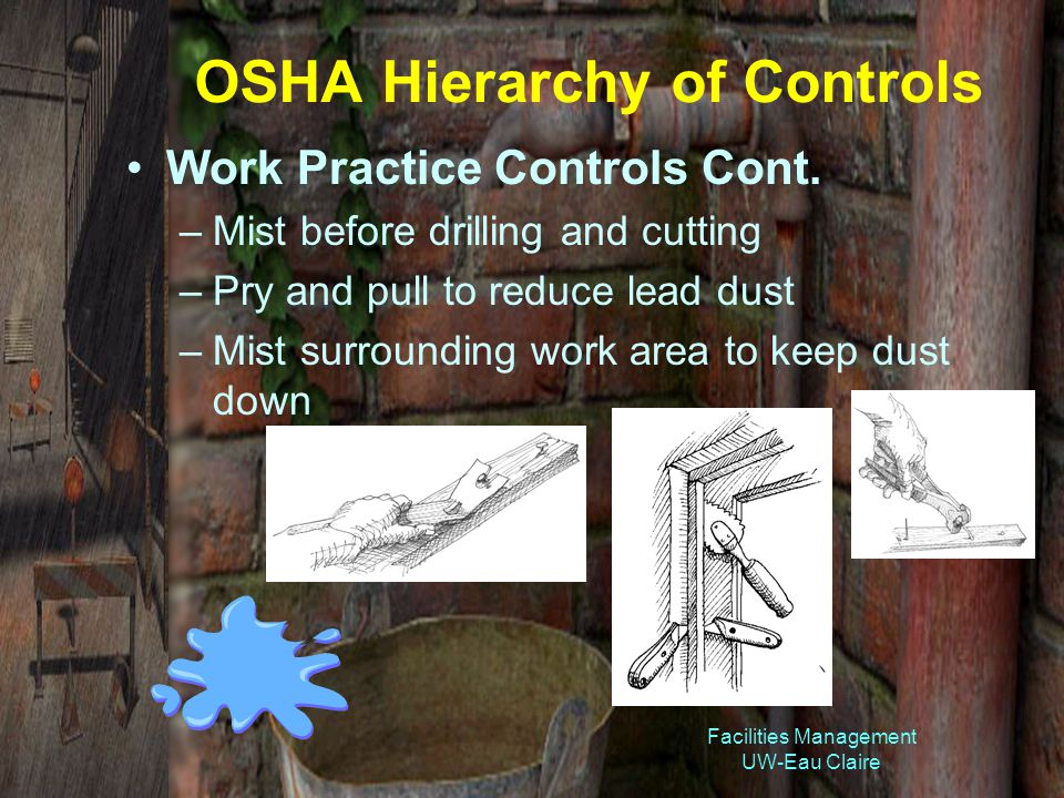 Facilities Management UW-Eau Claire OSHA Hierarchy of Controls Work Practice Controls Cont.