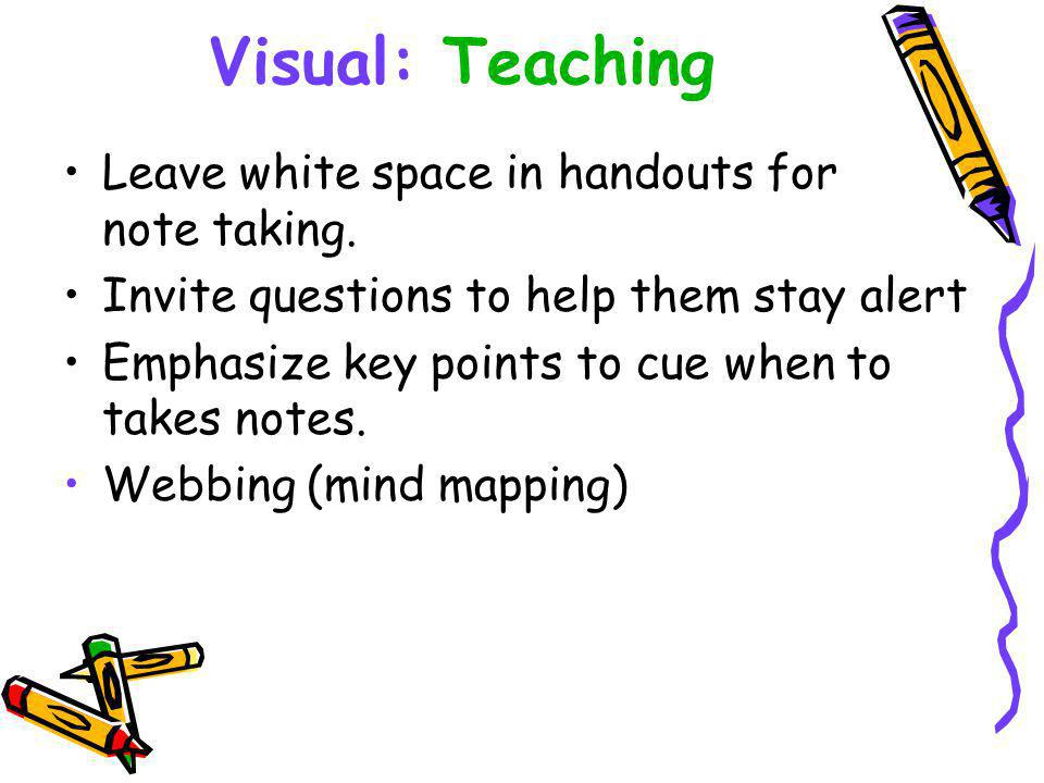 Visual: Teaching Leave white space in handouts for note taking.