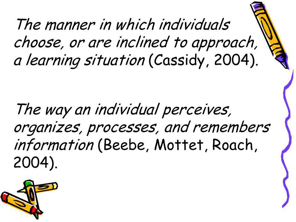 The manner in which individuals choose, or are inclined to approach, a learning situation (Cassidy, 2004).