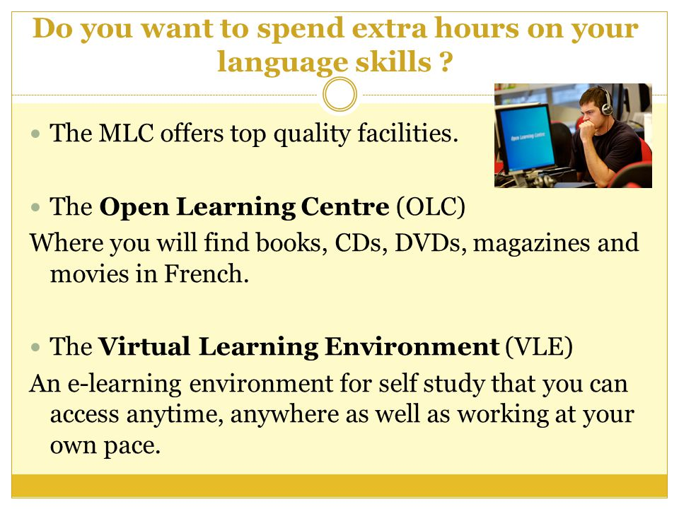 Do you want to spend extra hours on your language skills .