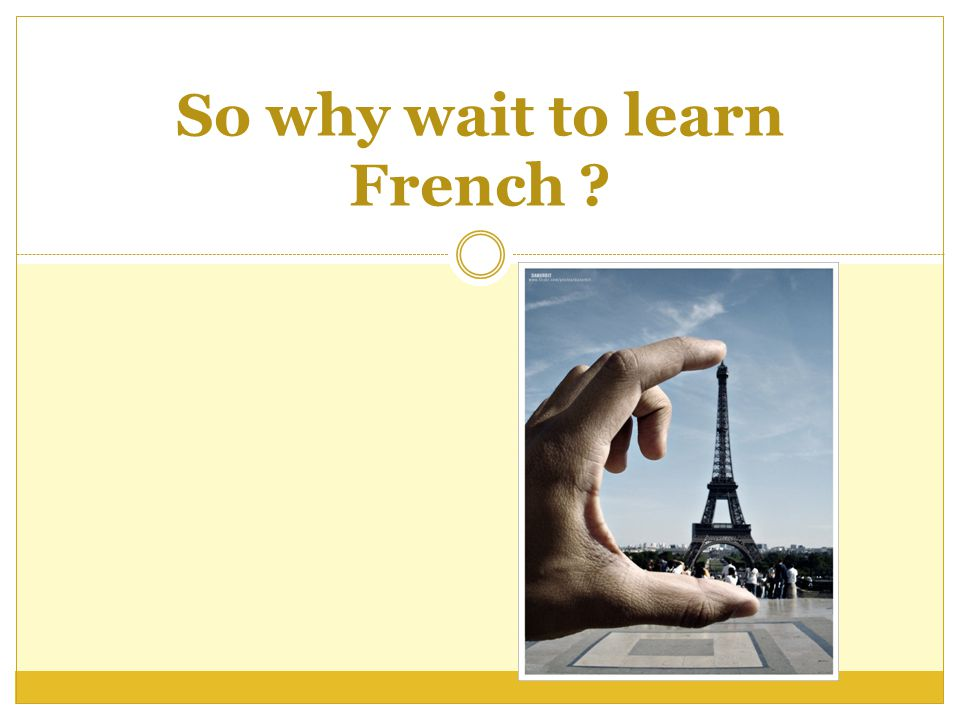 So why wait to learn French