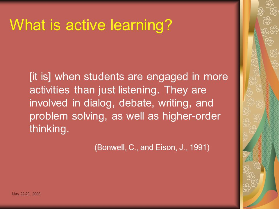 May 22-23, 2006 What is active learning.