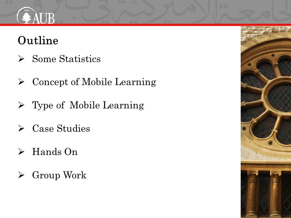 Outline  Some Statistics  Concept of Mobile Learning  Type of Mobile Learning  Case Studies  Hands On  Group Work