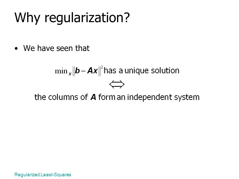 Regularized Least-Squares Why regularization We have seen that