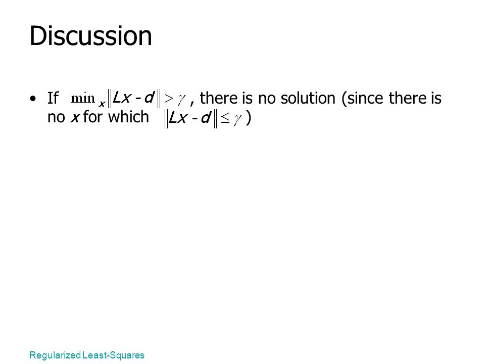 Regularized Least-Squares Discussion If, there is no solution (since there is no x for which )