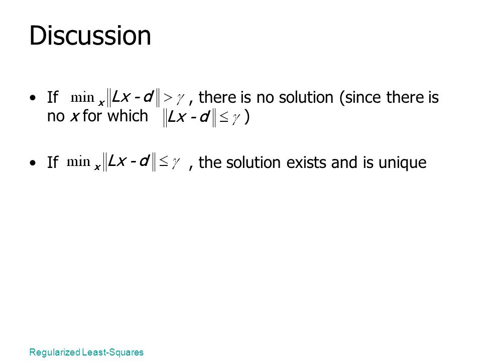 Regularized Least-Squares Discussion If, there is no solution (since there is no x for which ) If, the solution exists and is unique