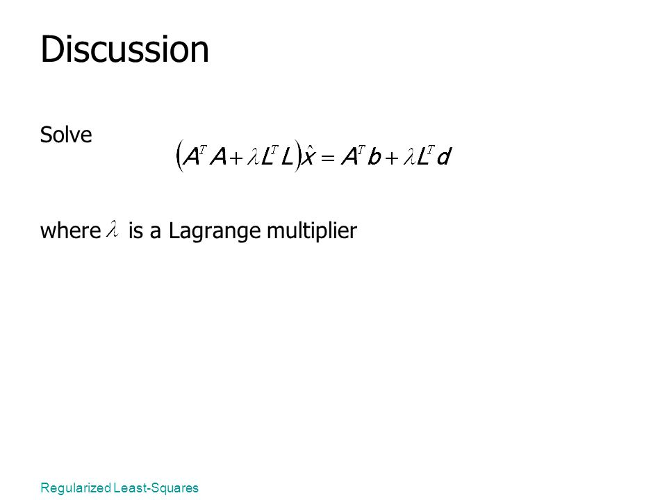 Regularized Least-Squares Discussion Solve where is a Lagrange multiplier