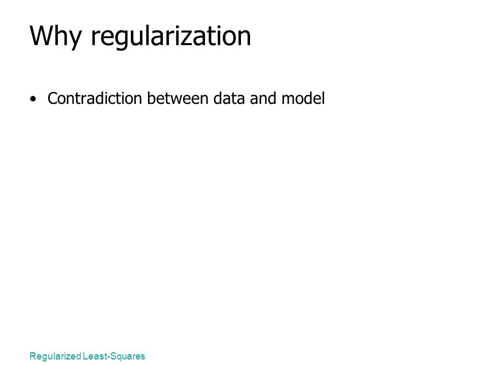 Regularized Least-Squares Why regularization Contradiction between data and model