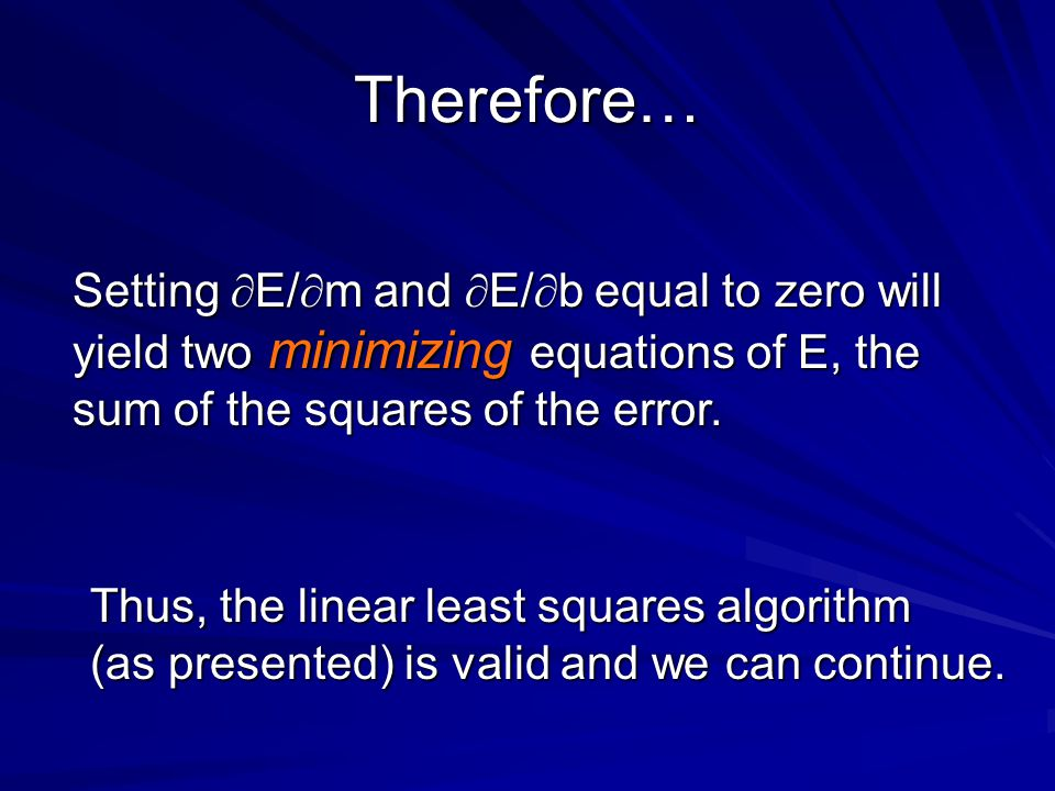 Therefore… Setting E/m and E/b equal to zero will yield two minimizing equations of E, the sum of the squares of the error.