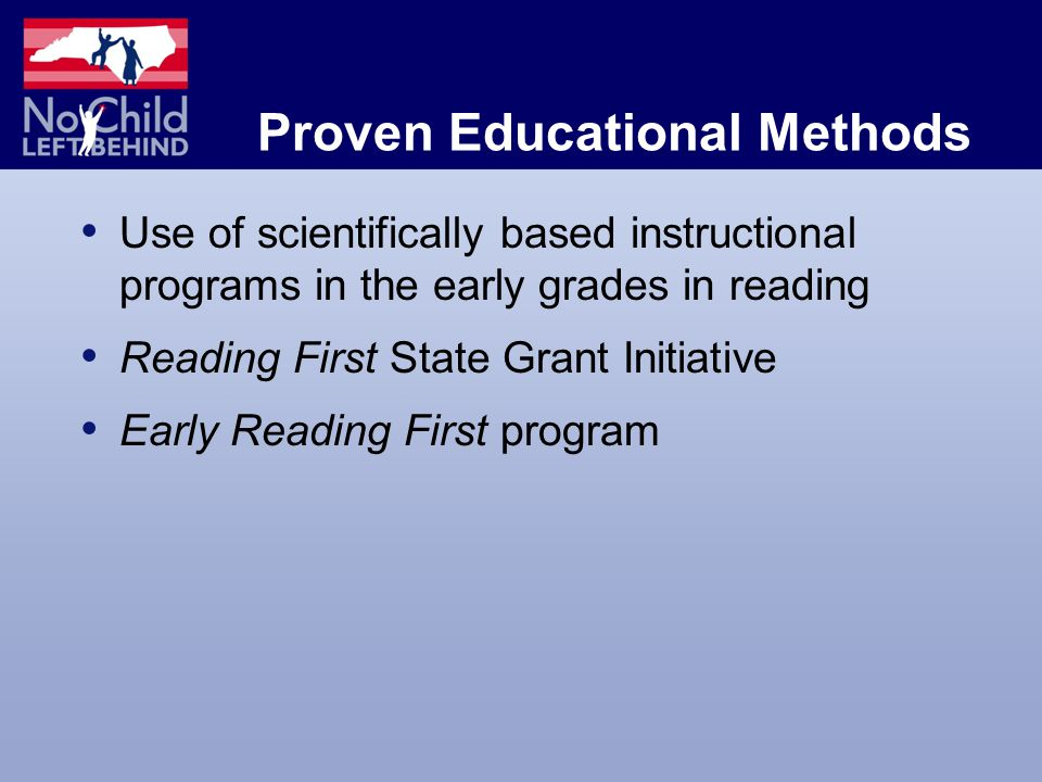 Proven Educational Methods Use of scientifically based instructional programs in the early grades in reading Reading First State Grant Initiative Early Reading First program