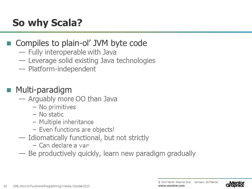 www.mentor.com © 2013 Mentor Graphics Corp. Company Confidential So why Scala.