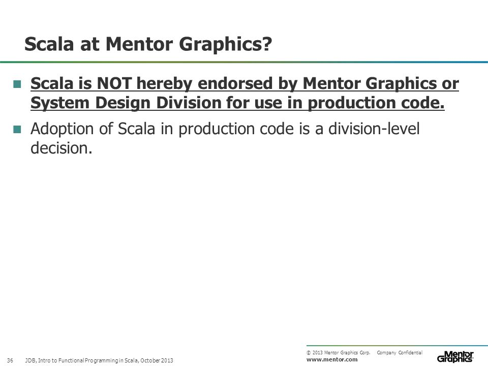 www.mentor.com © 2013 Mentor Graphics Corp. Company Confidential Scala at Mentor Graphics.