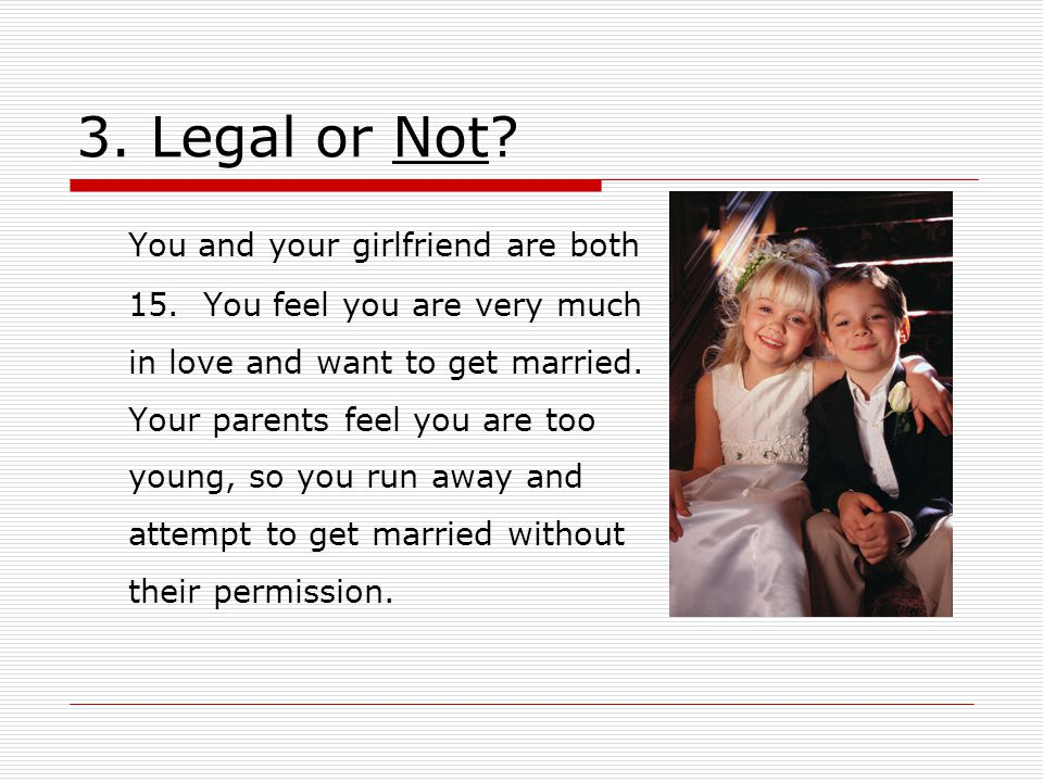 3. Legal or Not. You and your girlfriend are both 15.