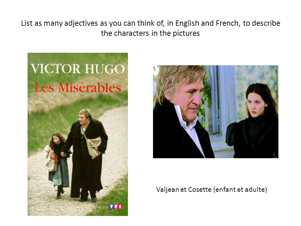 List as many adjectives as you can think of, in English and French, to describe the characters in the pictures Valjean et Cosette (enfant et adulte)