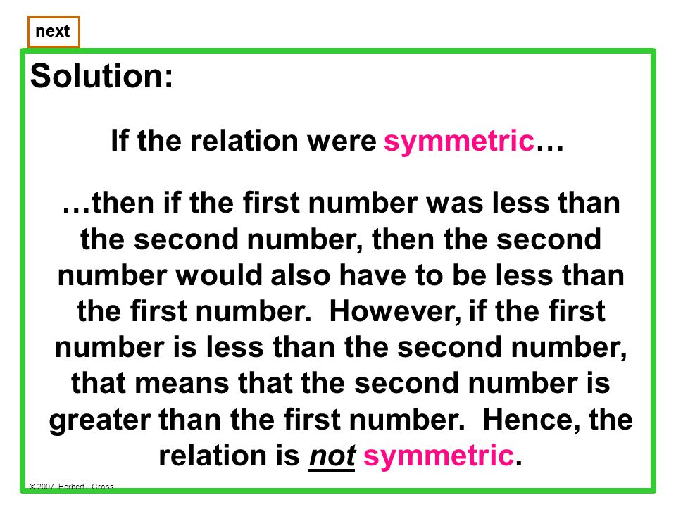 Solution: If the relation were symmetric… next © 2007 Herbert I.