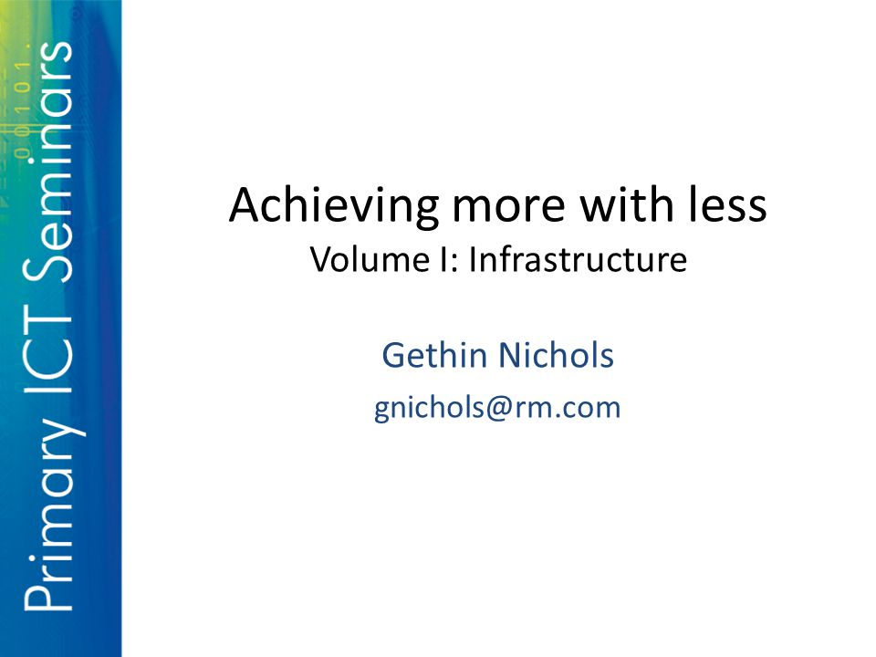 Achieving more with less Volume I: Infrastructure Gethin Nichols gnichols@rm.com