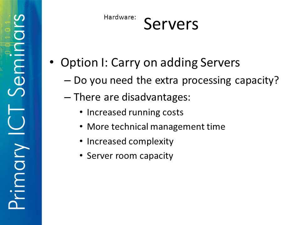 Option I: Carry on adding Servers – Do you need the extra processing capacity.