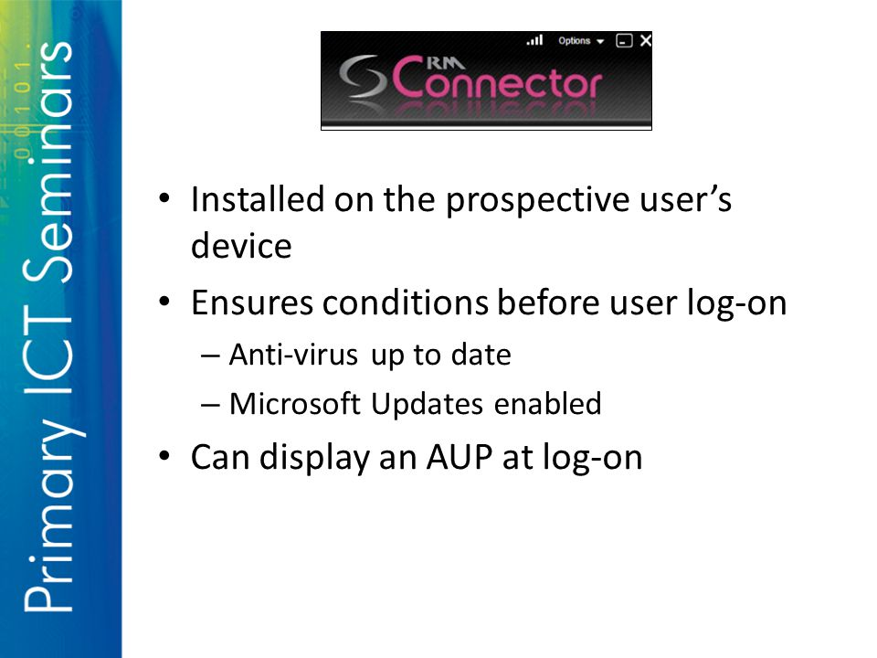 Installed on the prospective user's device Ensures conditions before user log-on – Anti-virus up to date – Microsoft Updates enabled Can display an AUP at log-on