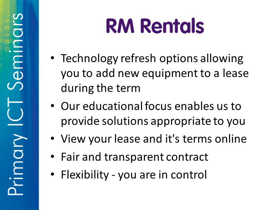 Technology refresh options allowing you to add new equipment to a lease during the term Our educational focus enables us to provide solutions appropriate to you View your lease and it s terms online Fair and transparent contract Flexibility - you are in control