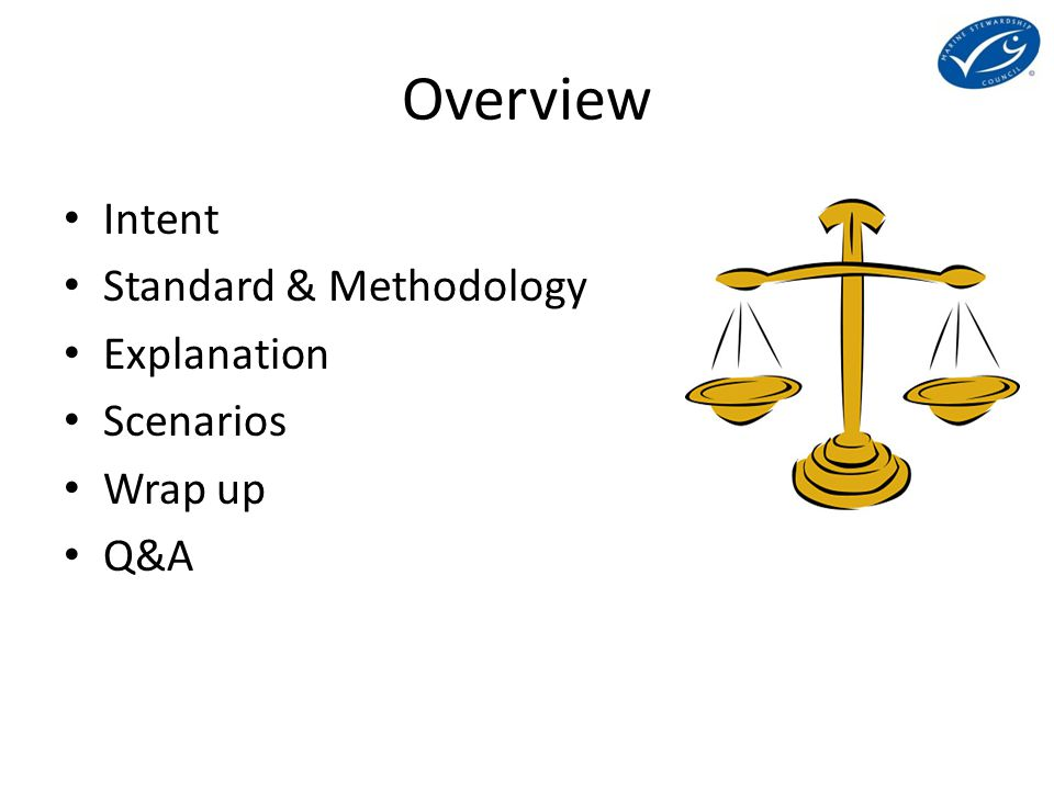 Overview Intent Standard & Methodology Explanation Scenarios Wrap up Q&A