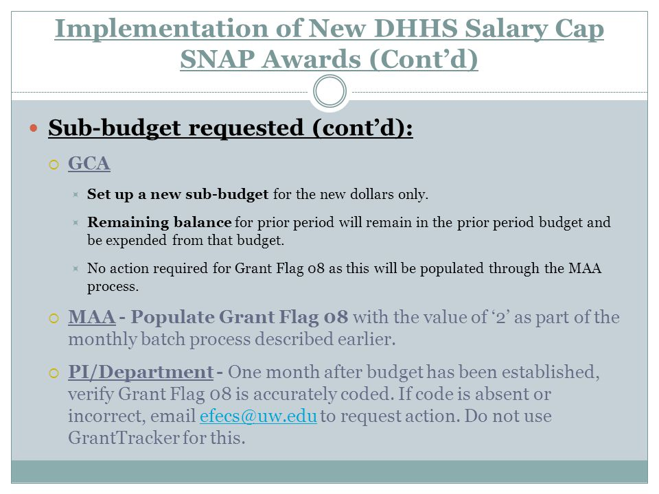 Implementation of New DHHS Salary Cap SNAP Awards (Cont'd) Sub-budget requested (cont'd):  GCA  Set up a new sub-budget for the new dollars only.