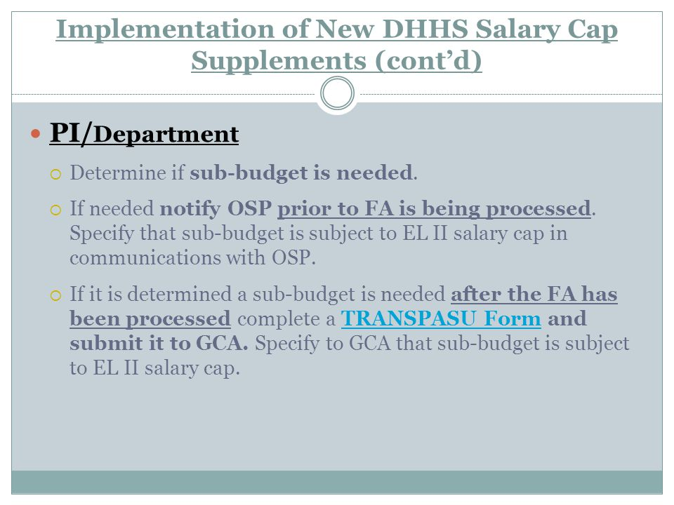 Implementation of New DHHS Salary Cap Supplements (cont'd) PI/ Department  Determine if sub-budget is needed.