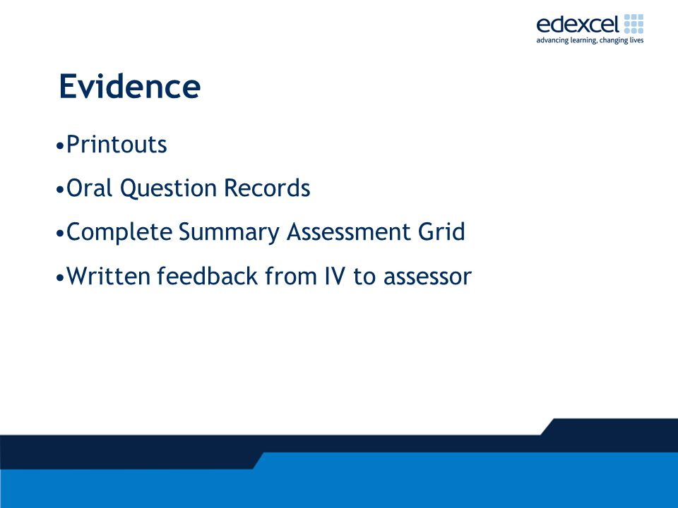 Evidence Printouts Oral Question Records Complete Summary Assessment Grid Written feedback from IV to assessor