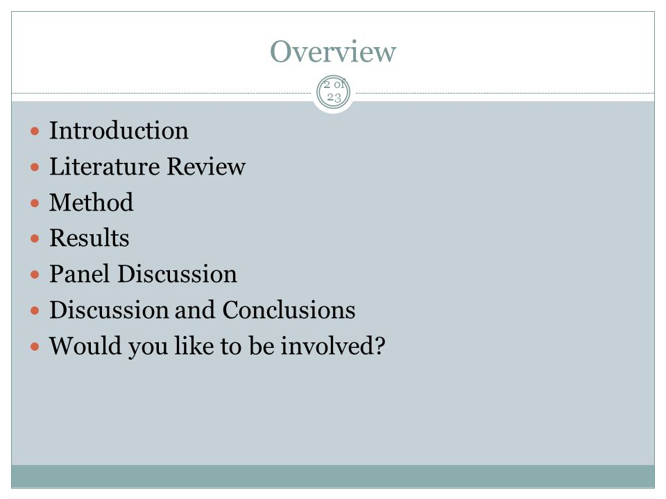 Overview Introduction Literature Review Method Results Panel Discussion Discussion and Conclusions Would you like to be involved.
