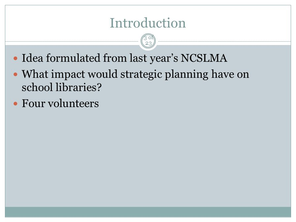 Introduction Idea formulated from last year's NCSLMA What impact would strategic planning have on school libraries.