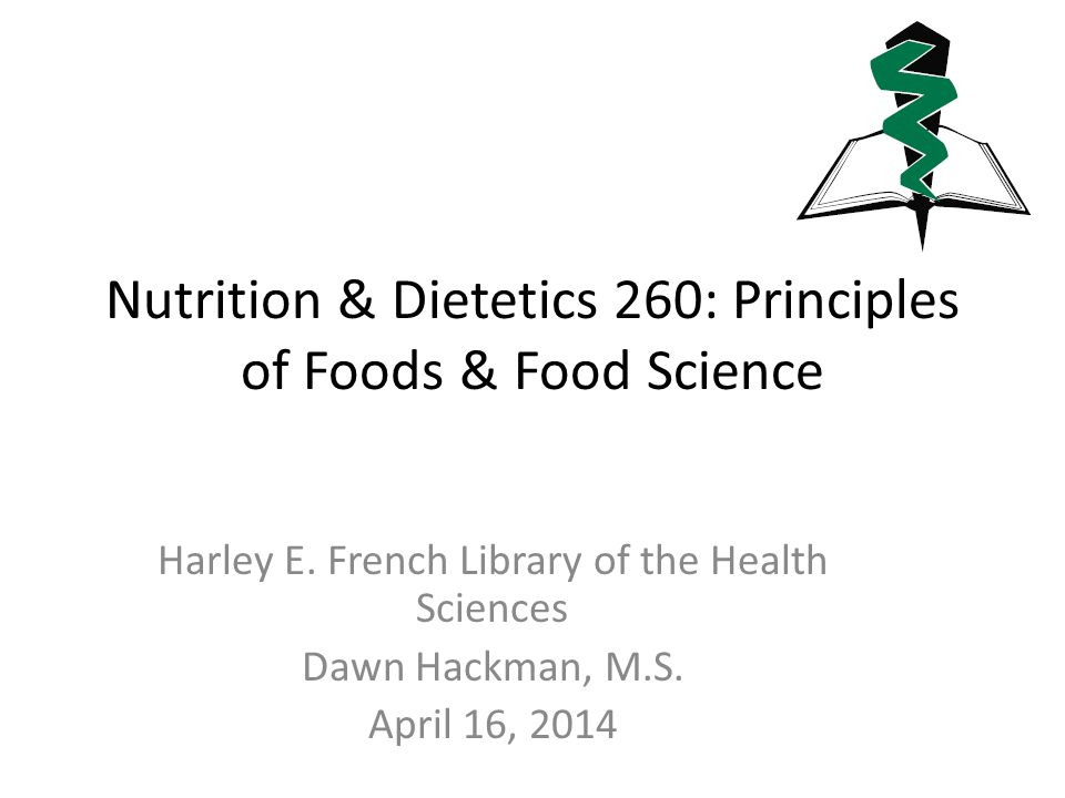 Nutrition & Dietetics 260: Principles of Foods & Food Science Harley E.