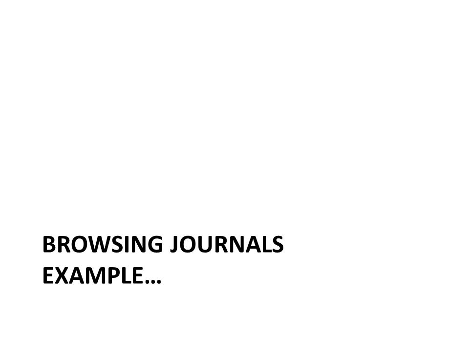 BROWSING JOURNALS EXAMPLE…