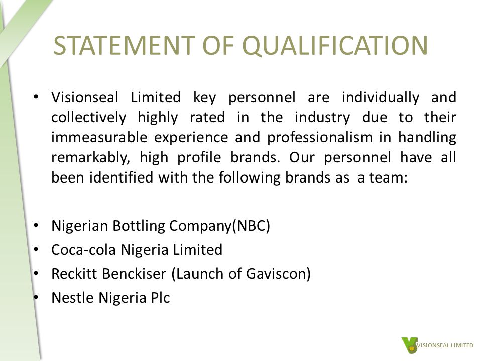 STATEMENT OF QUALIFICATION Visionseal Limited key personnel are individually and collectively highly rated in the industry due to their immeasurable experience and professionalism in handling remarkably, high profile brands.