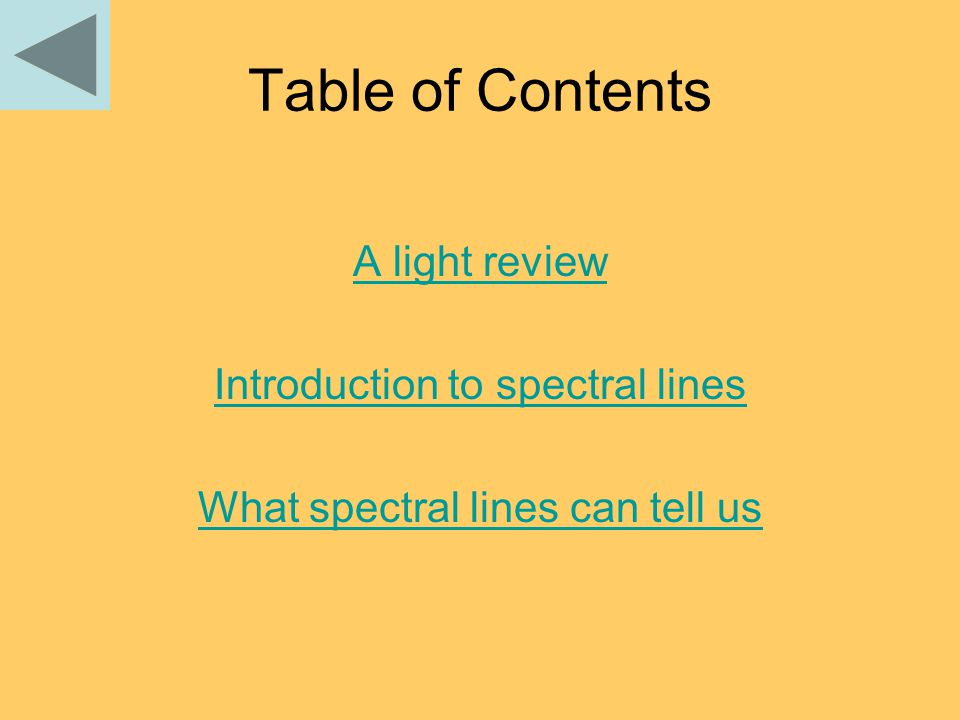 Table of Contents A light review Introduction to spectral lines What spectral lines can tell us