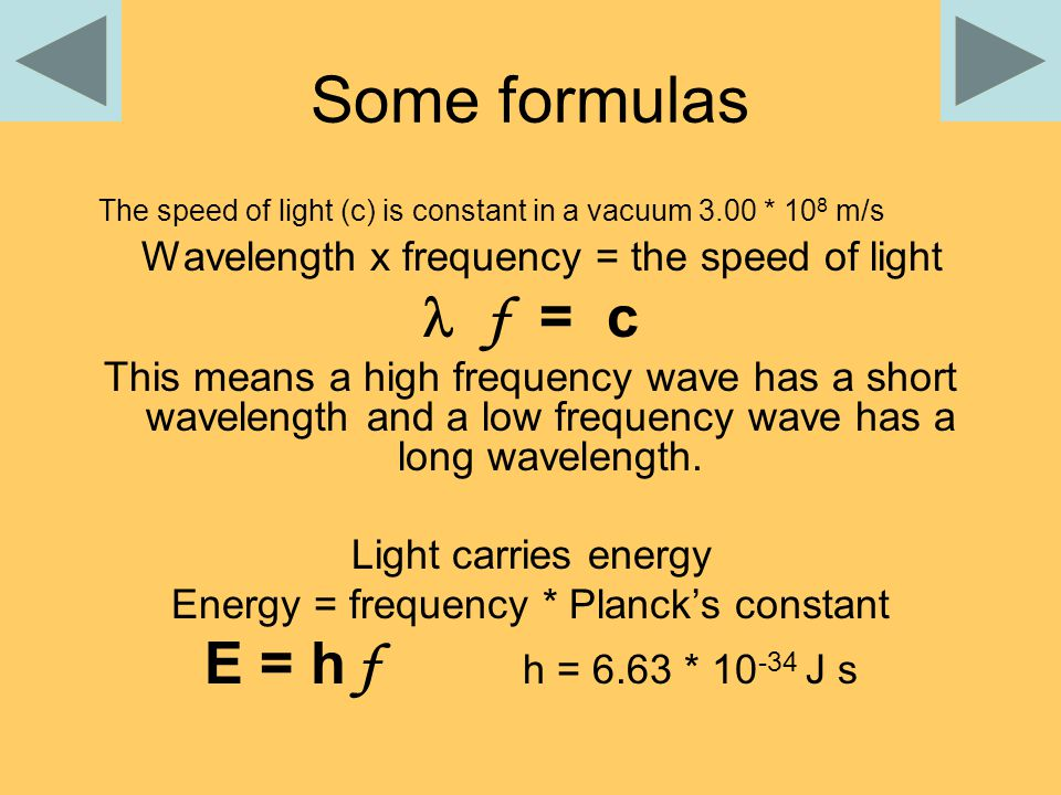 Some formulas The speed of light (c) is constant in a vacuum 3.00 * 10 8 m/s Wavelength x frequency = the speed of light f = c This means a high frequency wave has a short wavelength and a low frequency wave has a long wavelength.