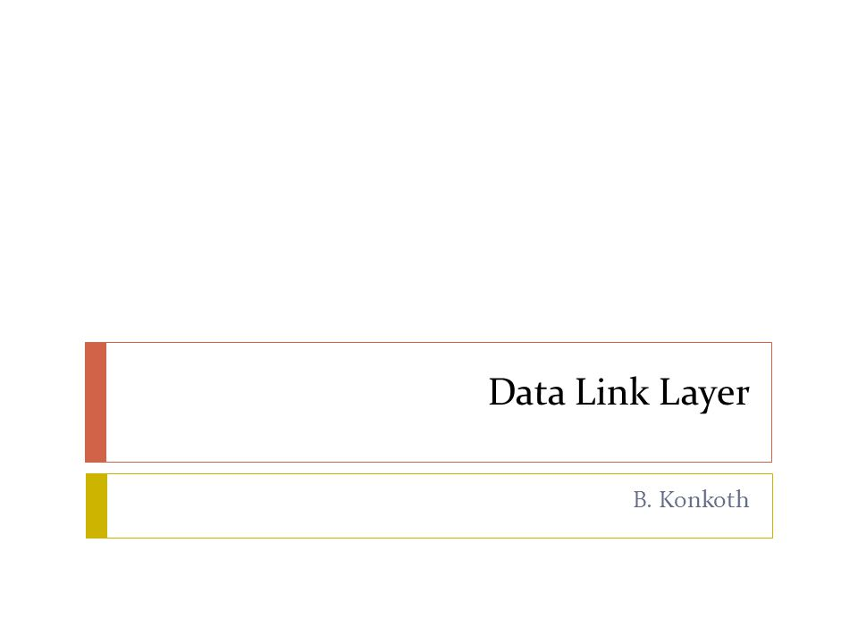 Data Link Layer B. Konkoth